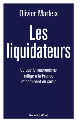 Les liquidateurs : ce que le macronisme inflige à la France et comment s'en sortir