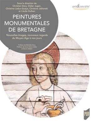 Peintures monumentales de Bretagne : nouvelles images, nouveaux regards du Moyen Age à nos jours