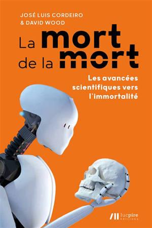 La mort de la mort : les avancées scientifiques vers l'immortalité