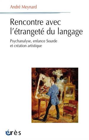 Rencontre avec l'étrangeté du langage : psychanalyse, enfance sourde et création artistique