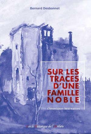 Sur les traces d'une famille noble : chroniques béarnaises (1460-1610)