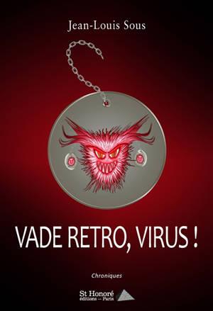 Vade retro, virus ! : chroniques
