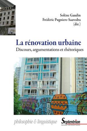 La rénovation urbaine : discours, argumentations et rhétoriques