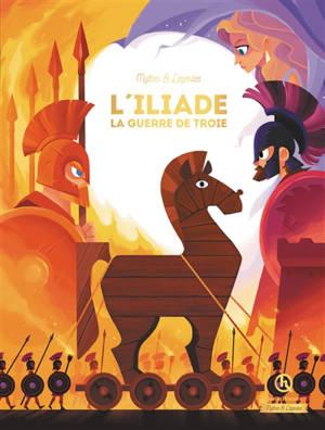 L'Iliade : la guerre de Troie