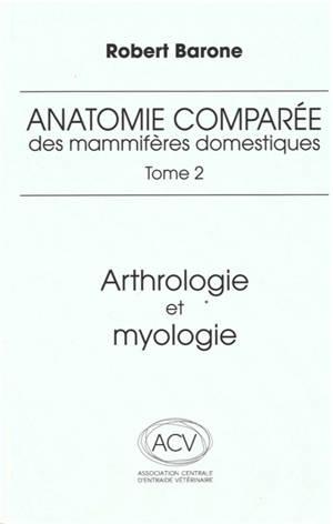 Anatomie comparée des mammifères domestiques. Volume 2, Arthrologie et myologie