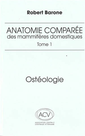 Anatomie comparée des mammifères domestiques. Volume 1, Ostéologie