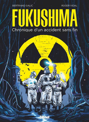 Fukushima : chronique d'un accident sans fin