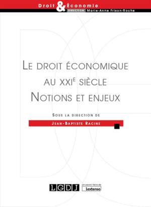 Le droit économique au XXIe siècle : notions et enjeux