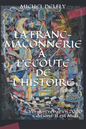 La franc-maçonnerie à l'écoute de l'histoire : le secret maçonnique dans tous ses aspects