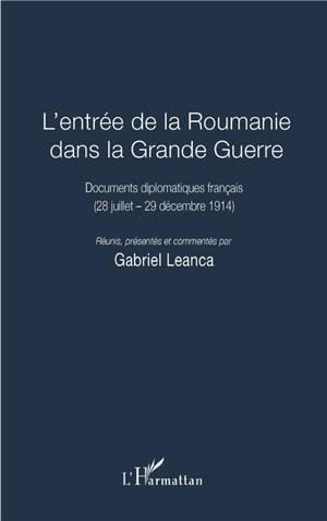 L'entrée de la Roumanie dans la Grande Guerre : documents diplomatiques français (28 juillet-29 décembre 1914)
