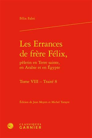 Les errances de frère Félix, pèlerin en Terre sainte, en Arabie et en Egypte. Volume 8, Traité 8