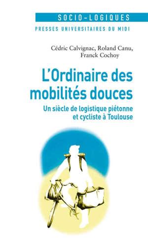 L'ordinaire des mobilités douces : un siècle de logistique piétonne et cycliste à Toulouse