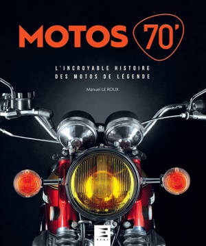 Motos 70' : l'incroyable histoire des motos de légende