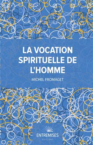 La vocation spirituelle de l'homme : bréviaire d'anthropologie corps-âme-esprit