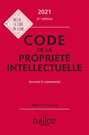 Code de la propriété intellectuelle 2021 : annoté & commenté