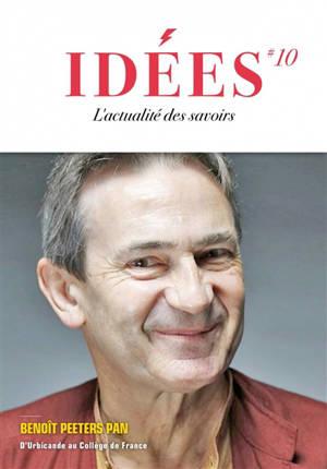 Idées : l'actualité des essais. n° 10, Benoît Peeters Pan : d'Urbicande au Collège de France