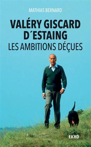 Valéry Giscard d'Estaing : les ambitions déçues