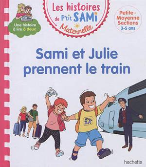 Sami et Julie prennent le train : petite, moyenne sections, 3-5 ans