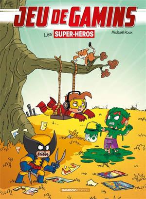 Jeu de gamins. Volume 5, Les supers héros