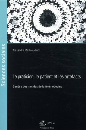 Le praticien, le patient et les artefacts : genèse des mondes de la télémédecine