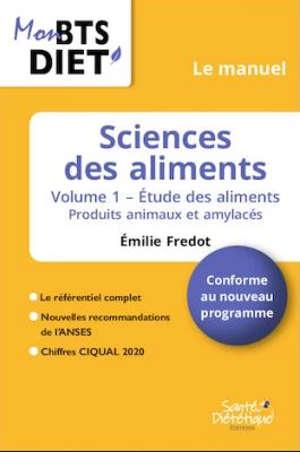 Sciences des aliments. Volume 1, Etude des aliments : produits animaux et amylacés : conforme au nouveau programme