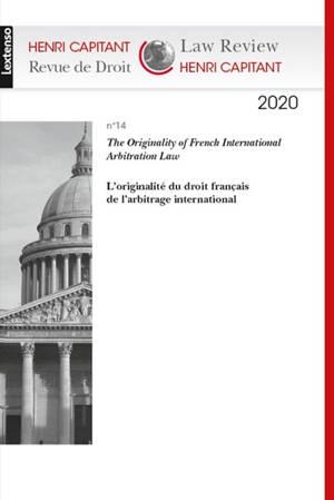 Revue de droit Henri Capitant. n° 14, The originality of French international arbitration law = L'originalité du droit français de l'arbitrage international