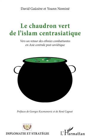 Le chaudron vert de l'islam centrasiatique : vers un retour des ethnies combattantes en Asie centrale post-soviétique