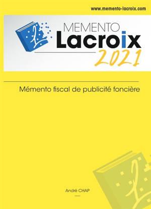 Mémento Lacroix 2021 : mémento fiscal de publicité foncière