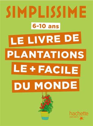 Simplissime : le livre de plantations le + facile du monde : 6-10 ans
