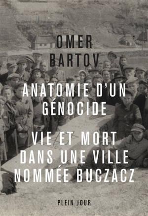 Anatomie d'un génocide : vie et mort dans une ville appelée Buczacz