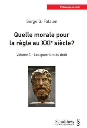 Quelle morale pour la règle au XXIe siècle ?. Volume 3, Les guerriers du droit