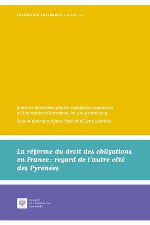 La réforme du droit des obligations en France : regard de l'autre côté des Pyrénées : journées bilatérales franco-espagnoles organisées à l'Université de Barcelone, les 4 et 5 avril 2019