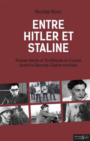 Entre Hitler et Staline : Russes blancs et Soviétiques en Europe durant la Seconde Guerre mondiale