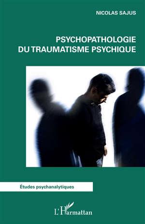 Psychopathologie du traumatisme psychique