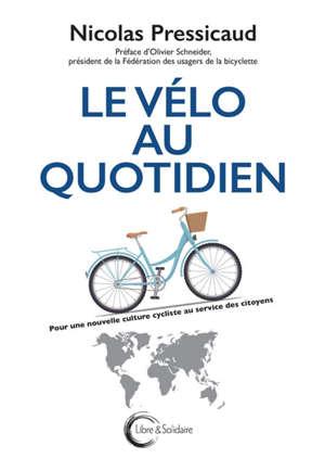 Le vélo au quotidien : pour une nouvelle culture cycliste au service des citoyens