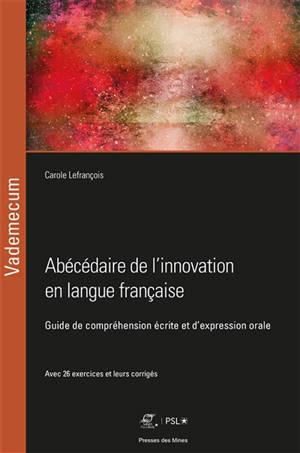 Abécédaire de l'innovation en langue française : guide de compréhension écrite et d'expression orale : avec 26 exercices