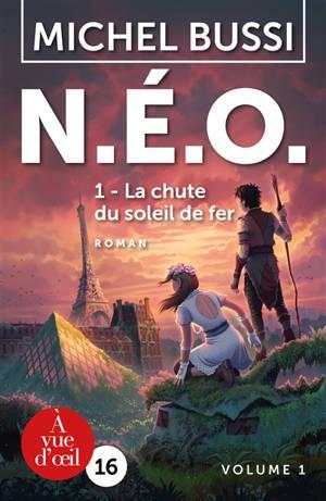 NEO. Volume 1, La chute du soleil de fer