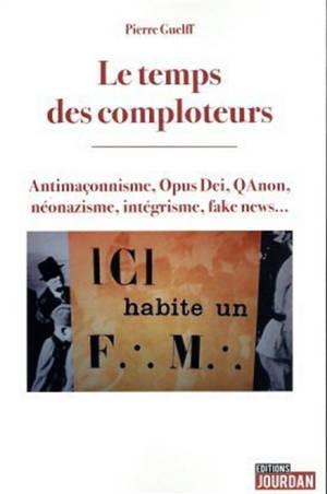 Le temps des comploteurs : antimaçonnisme, Opus Dei, QAnon, néonazisme, intégrisme, fake news...