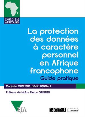 La protection des données à caractère personnel en Afrique francophone : guide pratique
