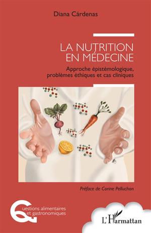 La nutrition en médecine : approche épistémologique, problèmes éthiques et cas cliniques