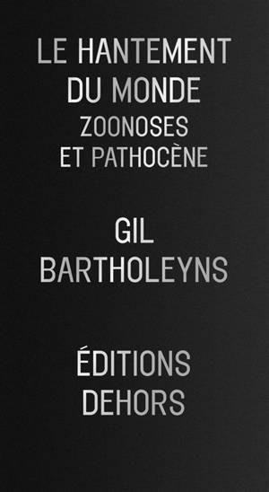 Le hantement du monde : zoonoses et pathocène