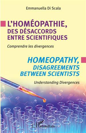 L'homéopathie, des désaccords entre scientifiques : comprendre les divergences = Homeopathy, disagreements between scientists : understanding divergences