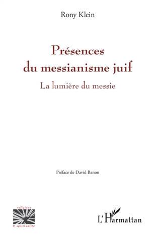 Présences du messianisme juif : la lumière du Messie