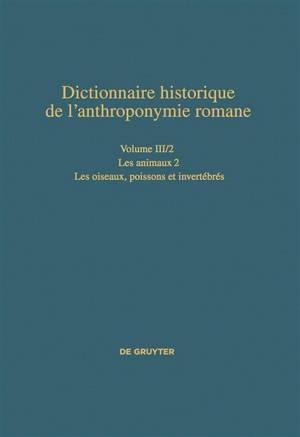 Dictionnaire historique de l'anthroponymie romane : Patronymica romanica (PatRom), Volume 3, Les animaux. Volume 2, Les oiseaux, poissons et invertébrés