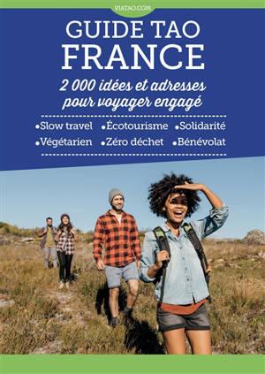 Guide tao France : 2.000 idées et adresses pour voyager engagé : slow travel, écotourisme, solidarité, végétarien, zéro déchet, bénévolat