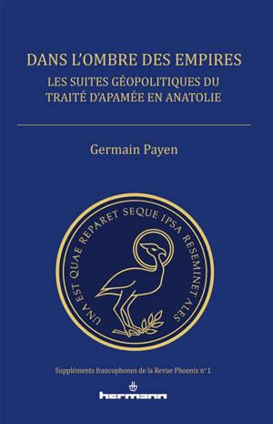 Dans l'ombre des empires : les suites géopolitiques du traité d'Apamée en Anatolie