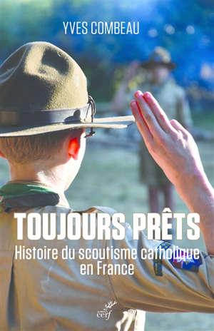 Toujours prêts : histoire du scoutisme catholique en France