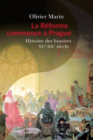 La Réforme commence à Prague : histoire des hussites : XVe-XXe siècle