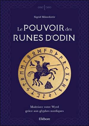 Le pouvoir des runes d'Odin : maîtriser votre wyrd grâce aux glyphes nordiques