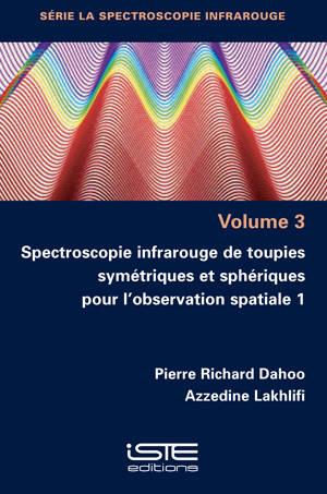 Spectroscopie infrarouge de toupies symétriques et sphériques pour l'observation spatiale. Volume 1